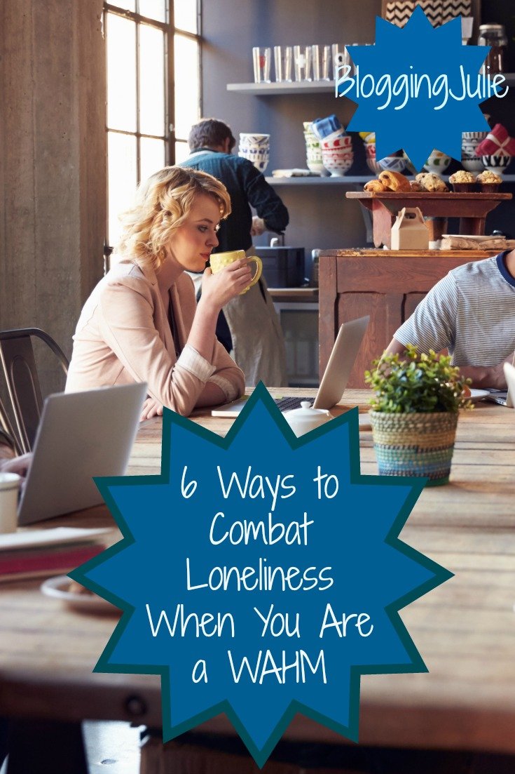 6 Ways to Combat Loneliness When You Are a WAHM